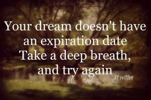 Your-dream-doesnt-have-an-expiration-date.-Take-a-deep-breathe-and-try-again.-KT-Witten